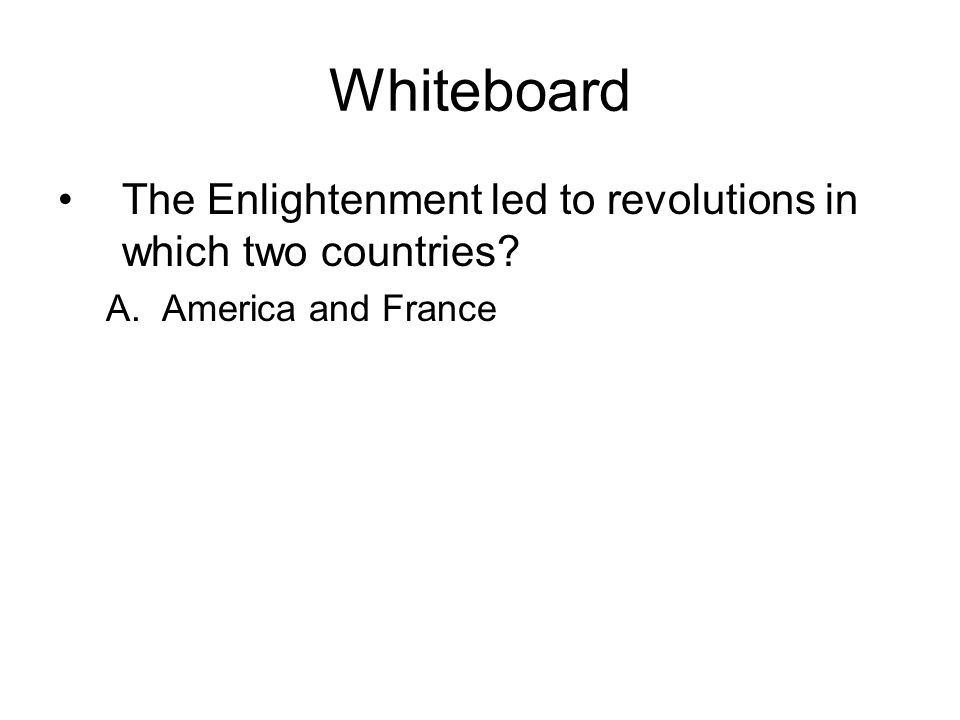 Whiteboard The Enlightenment led to revolutions in which two countries America and France