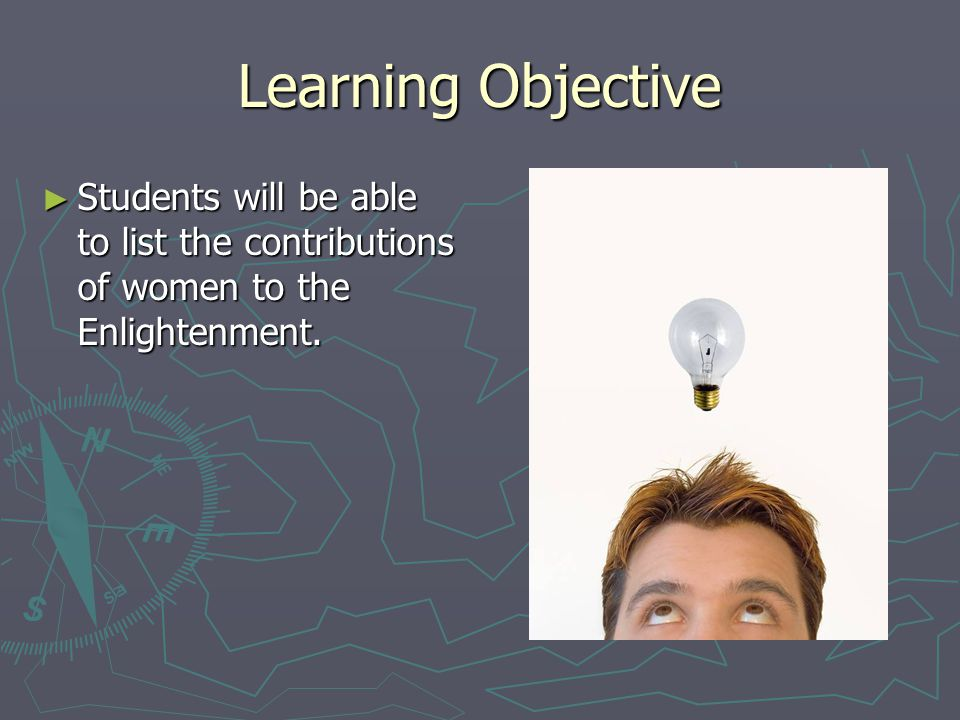 Learning Objective Students will be able to list the contributions of women to the Enlightenment.