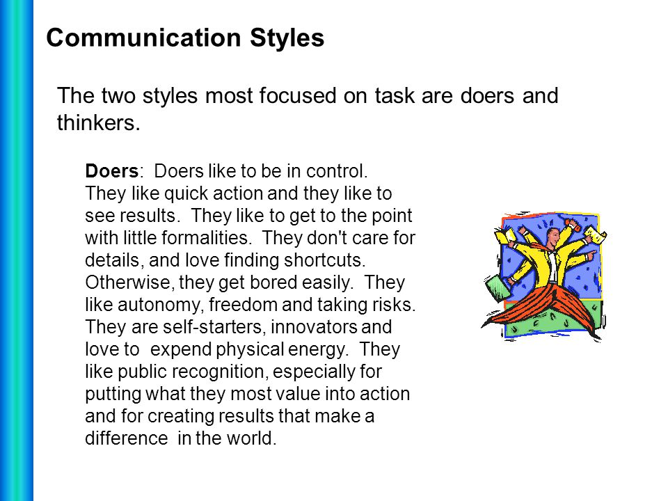Communication Styles The two styles most focused on task are doers and thinkers.