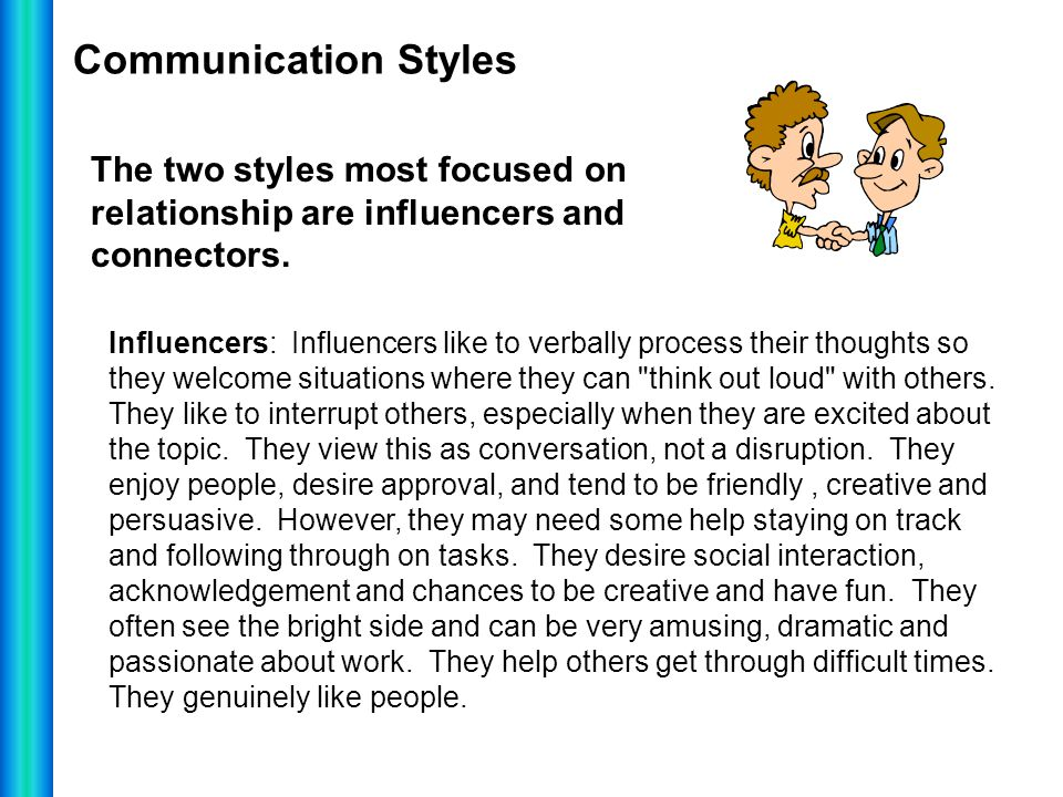 Communication Styles The two styles most focused on relationship are influencers and connectors.