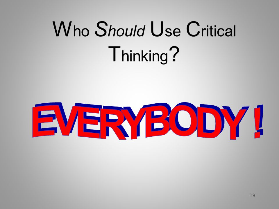 Who Should Use Critical Thinking