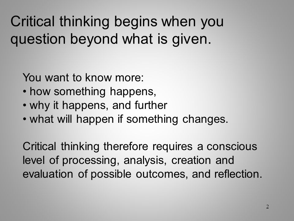 Critical thinking begins when you question beyond what is given.