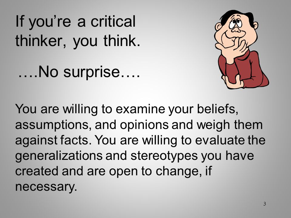 If you're a critical thinker, you think.