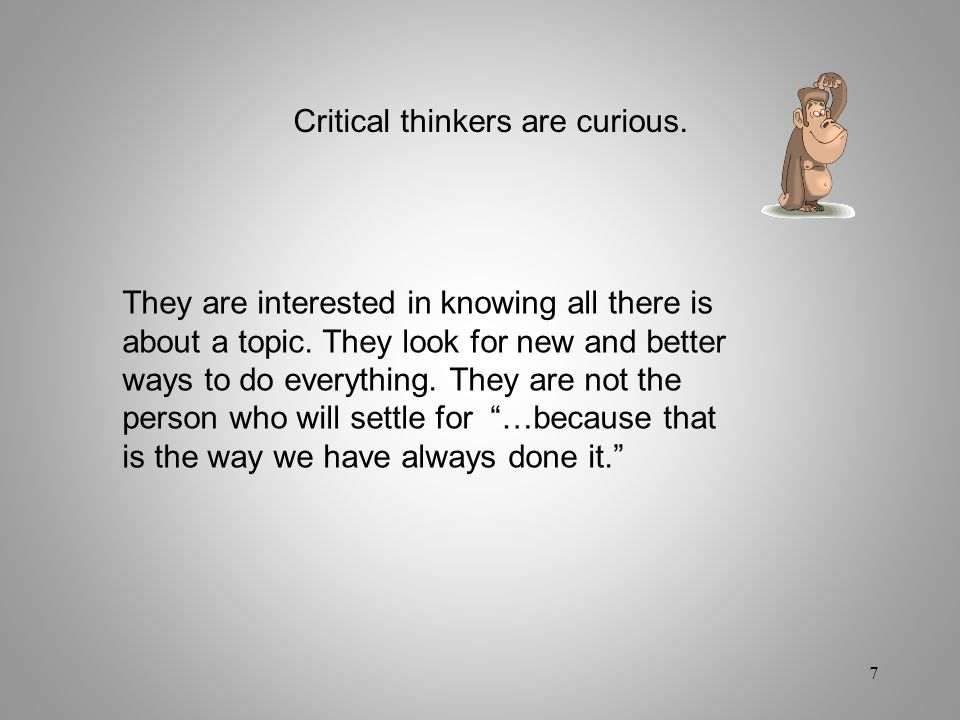 Critical thinkers are curious.