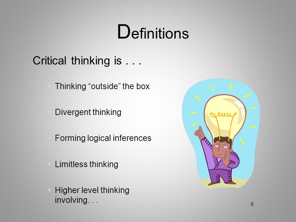 Definitions Critical thinking is . . . Thinking outside the box