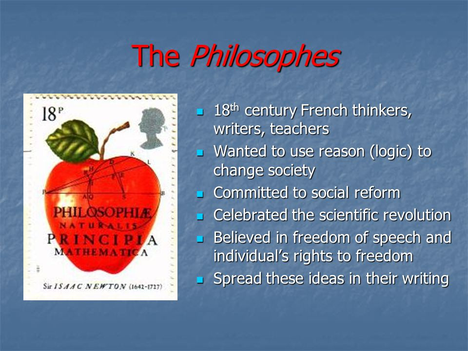 The Philosophes 18th century French thinkers, writers, teachers