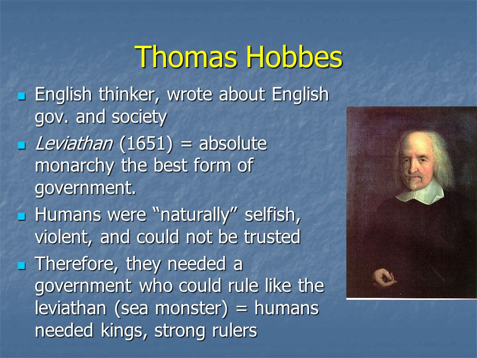 Thomas Hobbes English thinker, wrote about English gov. and society