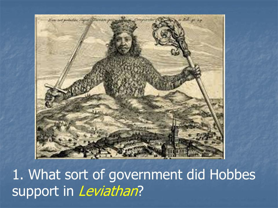 1. What sort of government did Hobbes support in Leviathan