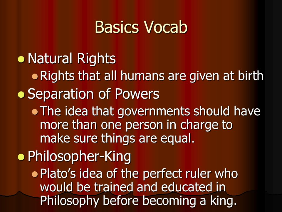 Basics Vocab Natural Rights Separation of Powers Philosopher-King
