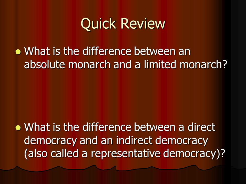 Quick Review What is the difference between an absolute monarch and a limited monarch