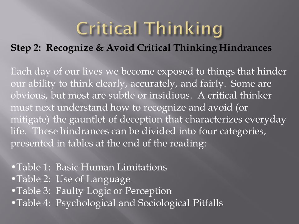 identify the process of critical thinking Critical thinking is an essential element in decision-making, which  the process many decisions in healthcare are arrived at by group or teams rather than by the individual, and this type of decision-making requires special skills general steps to all decision making include: • identifying a goal: what is the purpose of the decision.