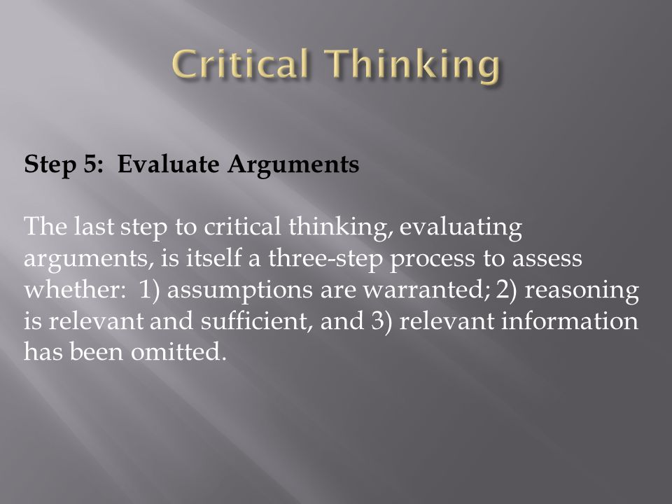 Critical Thinking Step 5: Evaluate Arguments
