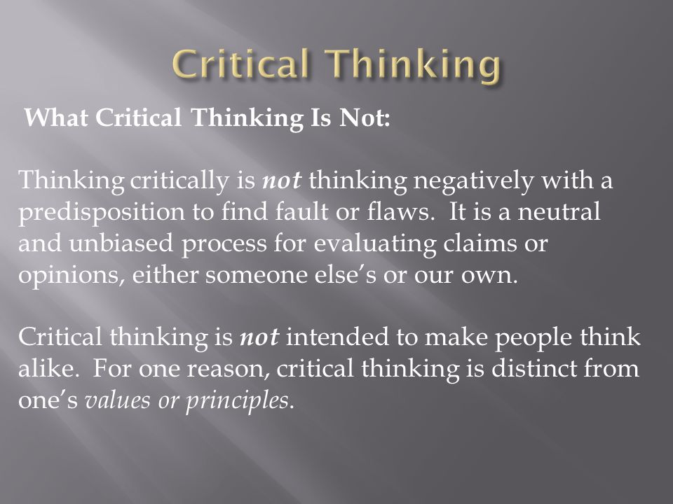 Critical Thinking What Critical Thinking Is Not: