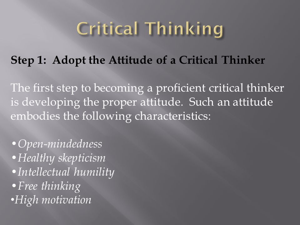 Critical Thinking Step 1: Adopt the Attitude of a Critical Thinker