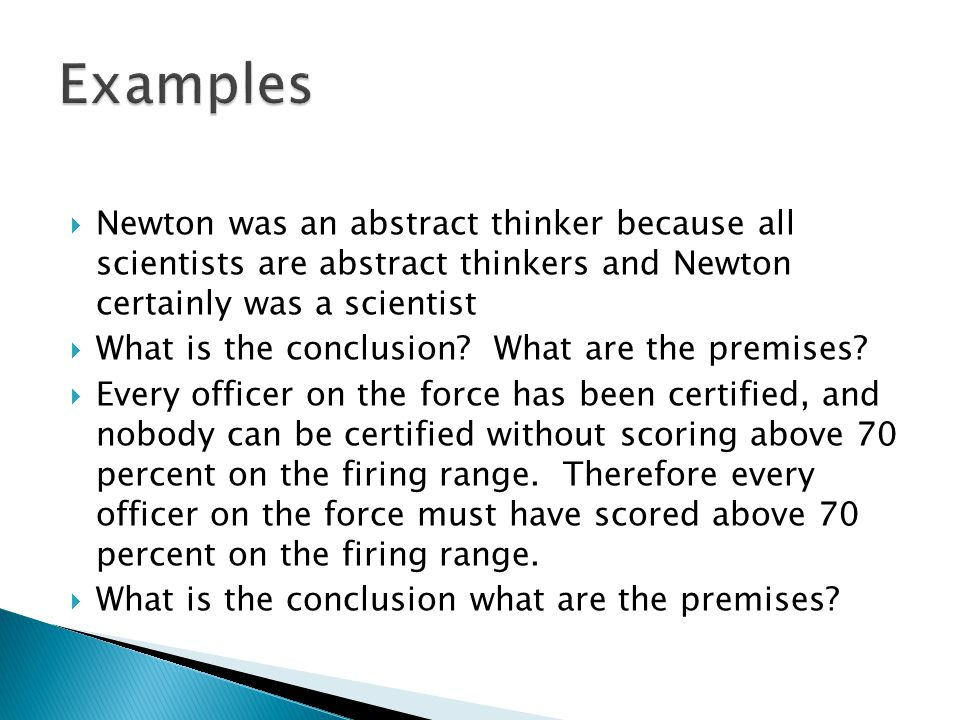 Examples Newton was an abstract thinker because all scientists are abstract thinkers and Newton certainly was a scientist.