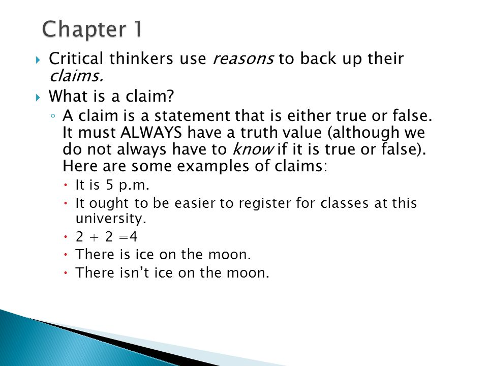 Chapter 1 Critical thinkers use reasons to back up their claims.