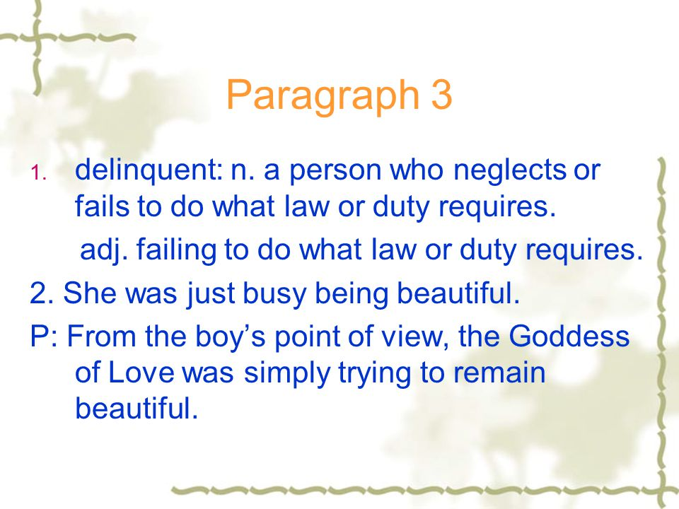 Paragraph 3 delinquent: n. a person who neglects or fails to do what law or duty requires. adj. failing to do what law or duty requires.