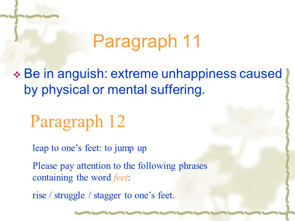 Paragraph 11 Be in anguish: extreme unhappiness caused by physical or mental suffering. Paragraph 12.