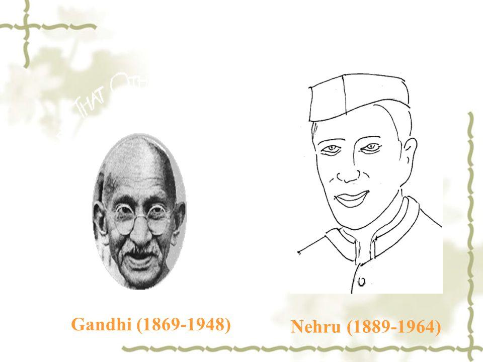 Gandhi (1869-1948) Nehru (1889-1964)