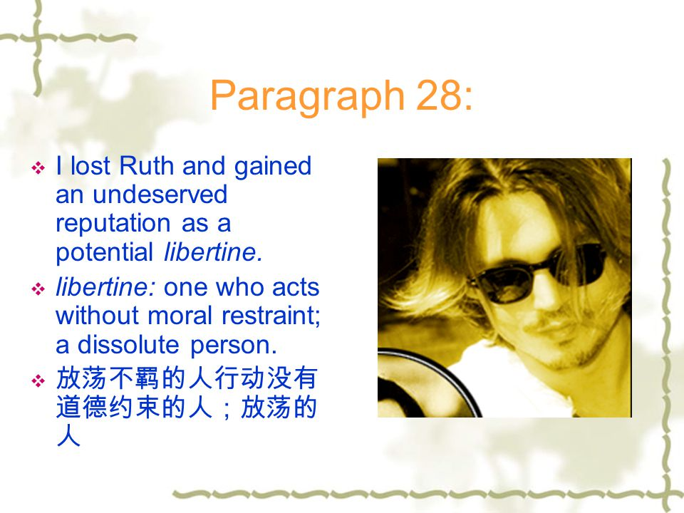 Paragraph 28: I lost Ruth and gained an undeserved reputation as a potential libertine.