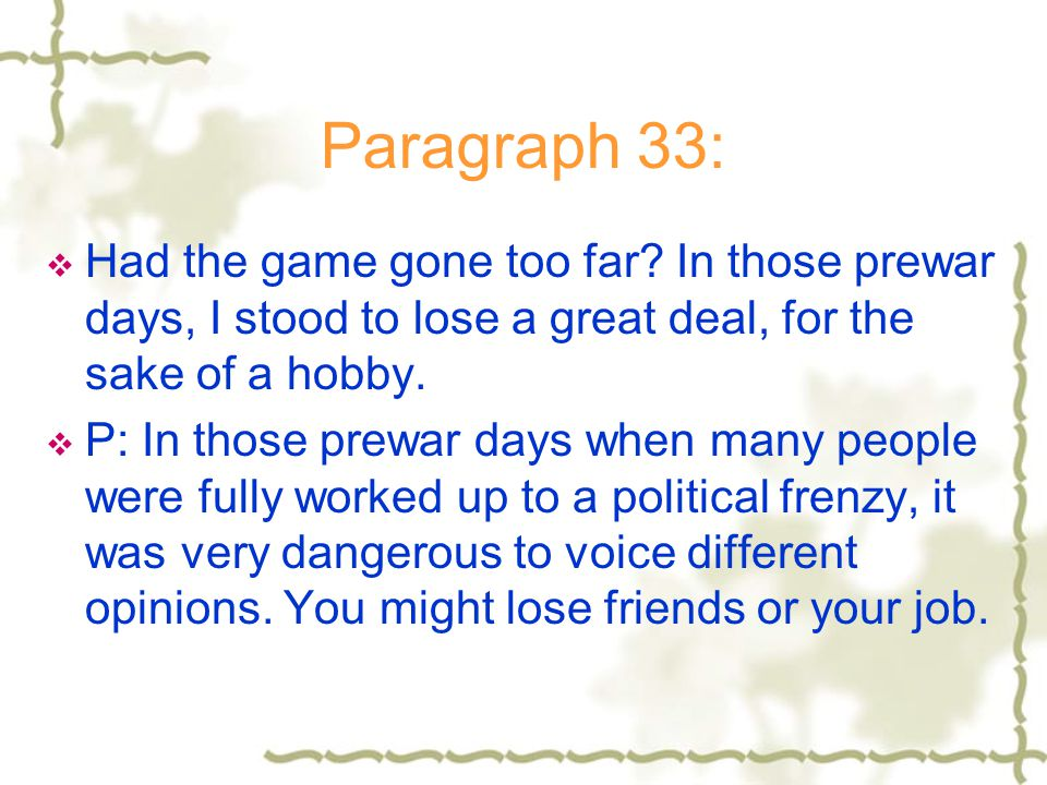 Paragraph 33: Had the game gone too far In those prewar days, I stood to lose a great deal, for the sake of a hobby.