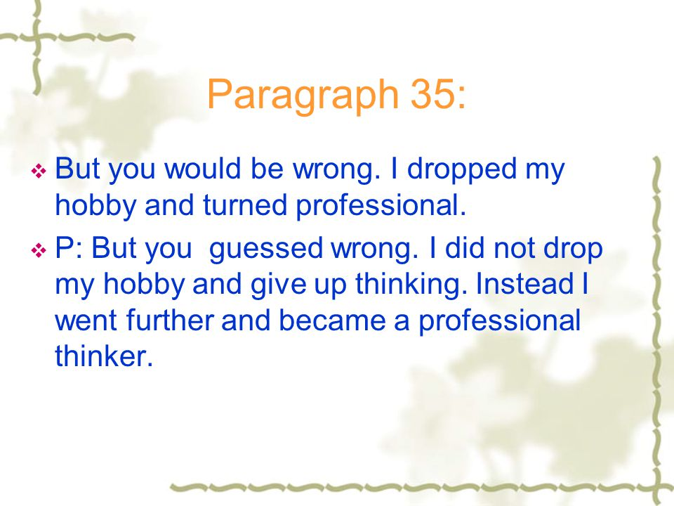 Paragraph 35: But you would be wrong. I dropped my hobby and turned professional.