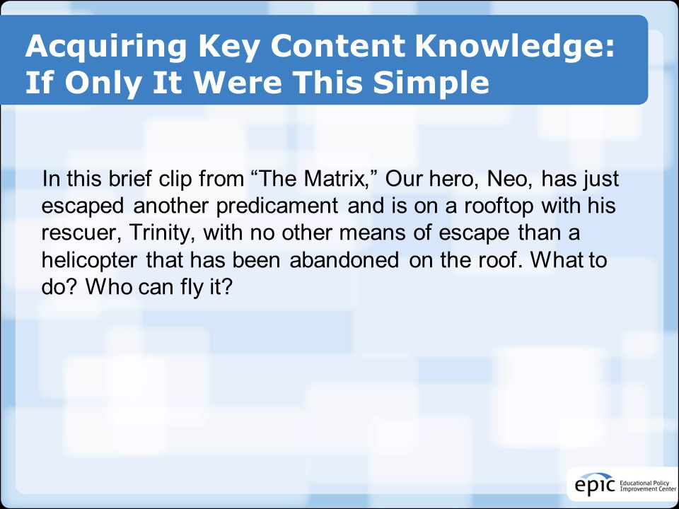 Acquiring Key Content Knowledge: If Only It Were This Simple