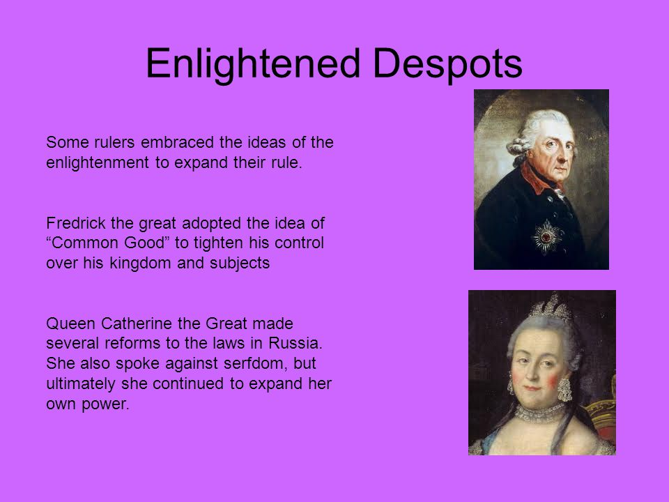 Enlightened Despots Some rulers embraced the ideas of the enlightenment to expand their rule.