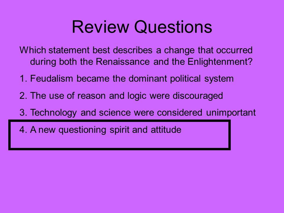 Review Questions Which statement best describes a change that occurred during both the Renaissance and the Enlightenment