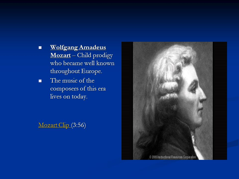 Wolfgang Amadeus Mozart – Child prodigy who became well known throughout Europe.
