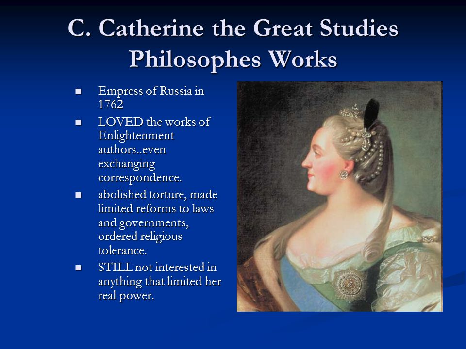 C. Catherine the Great Studies Philosophes Works