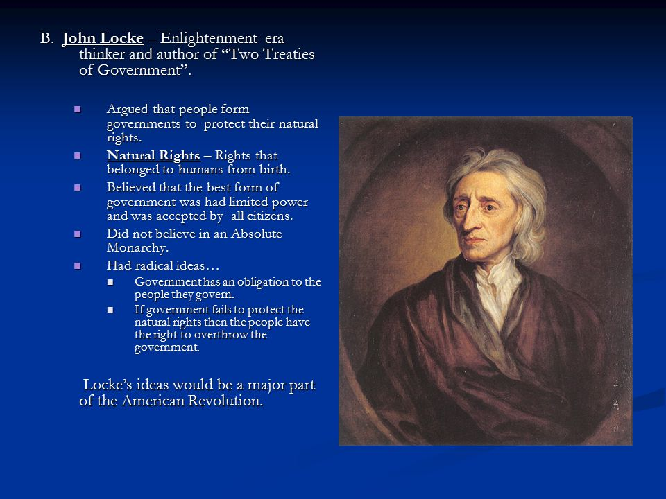 Locke's ideas would be a major part of the American Revolution.