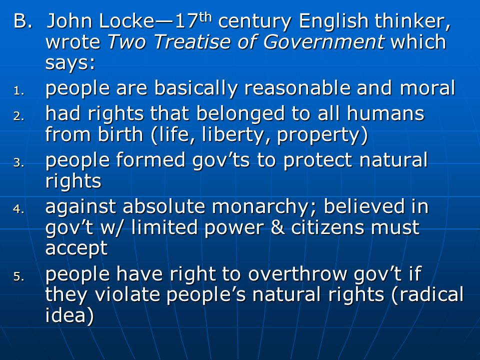 B. John Locke—17th century English thinker, wrote Two Treatise of Government which says: