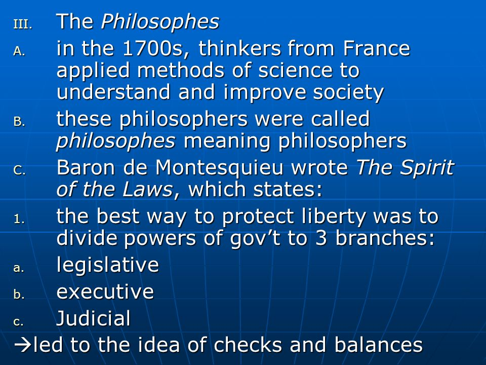 The Philosophes in the 1700s, thinkers from France applied methods of science to understand and improve society.