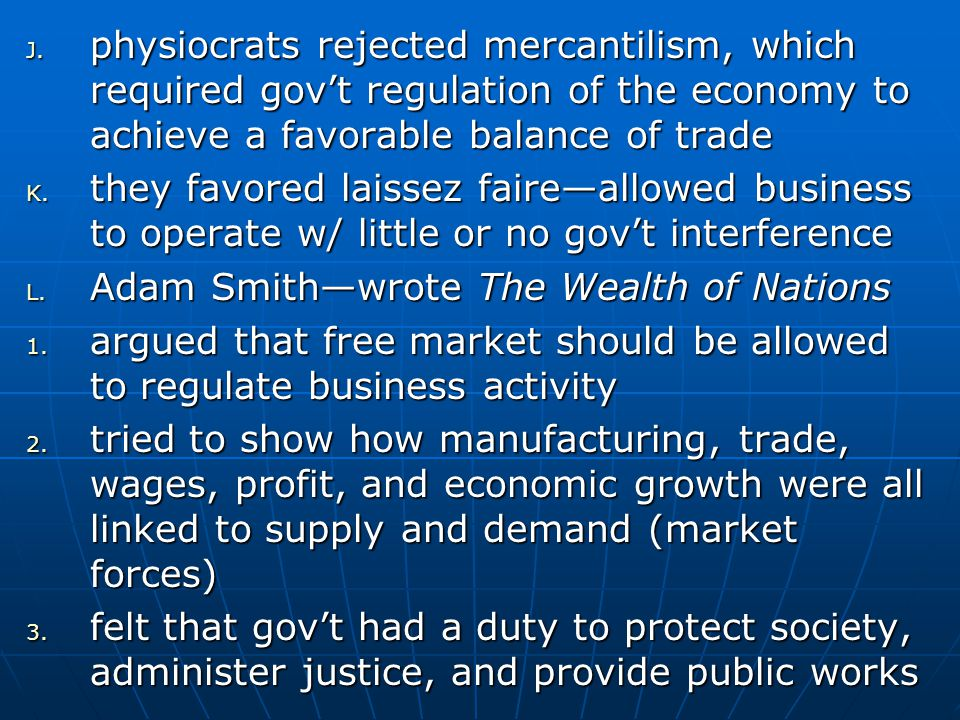 physiocrats rejected mercantilism, which required gov't regulation of the economy to achieve a favorable balance of trade