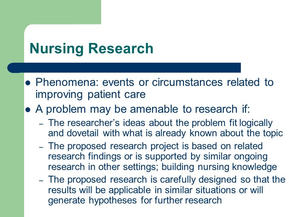 Nursing Research Phenomena: events or circumstances related to improving patient care. A problem may be amenable to research if: