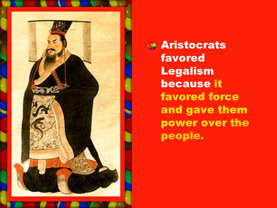 Aristocrats favored Legalism because it favored force and gave them power over the people.