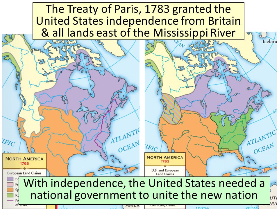 The Treaty of Paris, 1783 granted the United States independence from Britain & all lands east of the Mississippi River