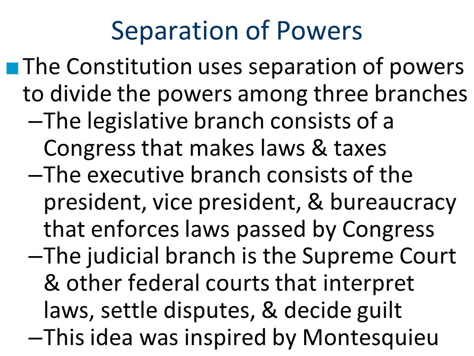 Separation of Powers The Constitution uses separation of powers to divide the powers among three branches.