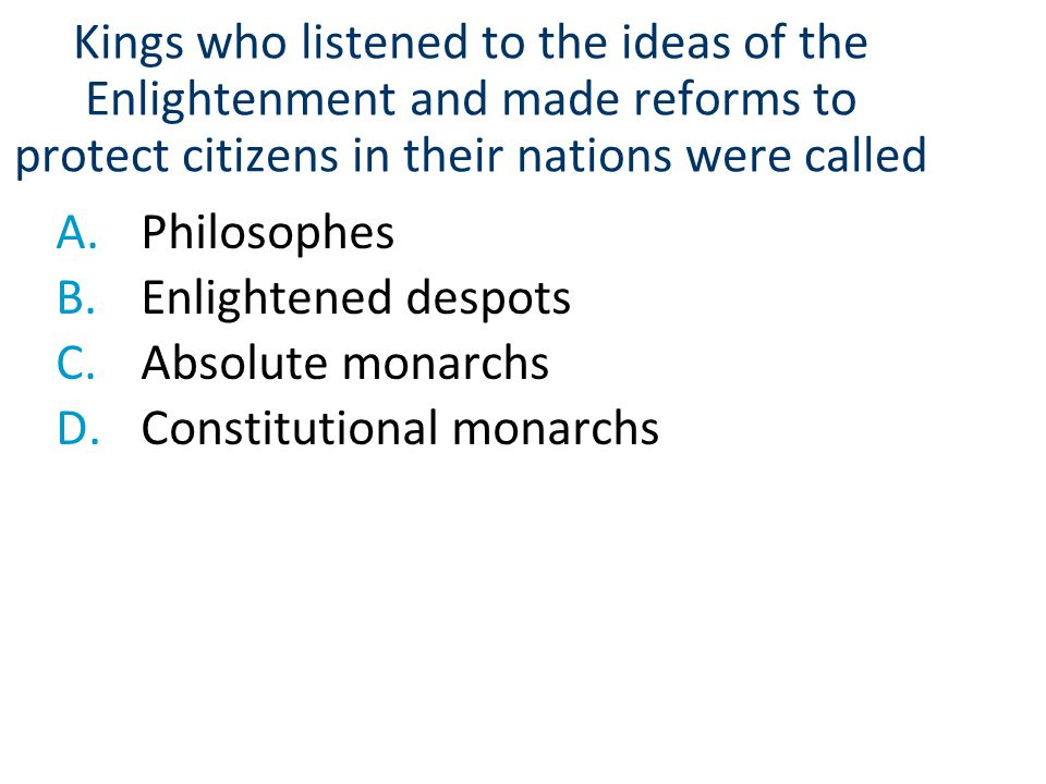 Kings who listened to the ideas of the Enlightenment and made reforms to protect citizens in their nations were called