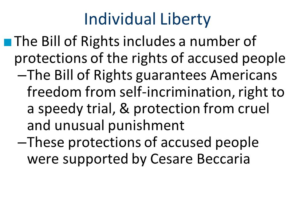 Individual Liberty The Bill of Rights includes a number of protections of the rights of accused people.