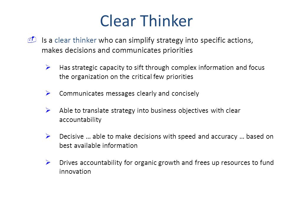 Clear Thinker Is a clear thinker who can simplify strategy into specific actions, makes decisions and communicates priorities.