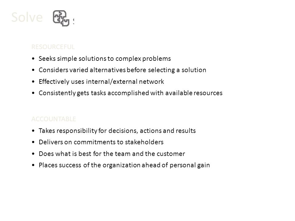 Solve RESOURCEFUL • Seeks simple solutions to complex problems