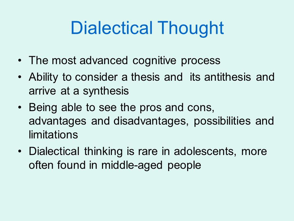 Dialectical Thought The most advanced cognitive process