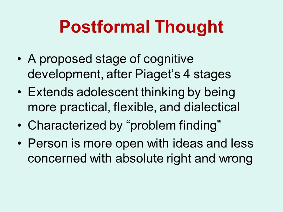 Postformal Thought A proposed stage of cognitive development, after Piaget's 4 stages.