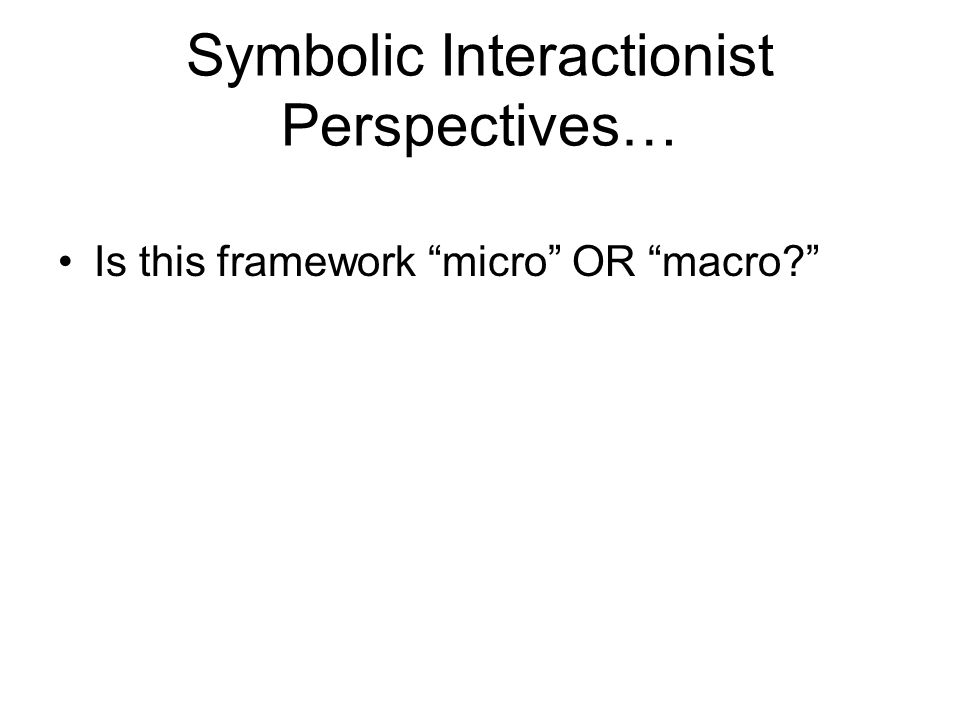 Symbolic Interactionist Perspectives…