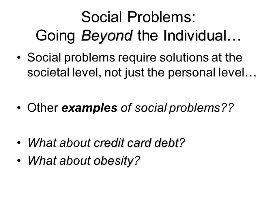 Social Problems: Going Beyond the Individual…