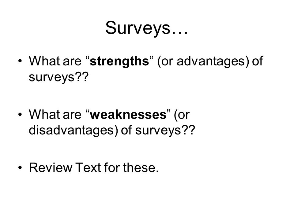 Surveys… What are strengths (or advantages) of surveys