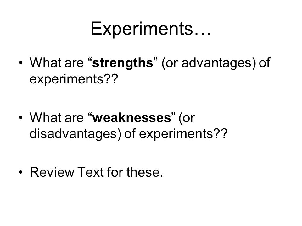 Experiments… What are strengths (or advantages) of experiments