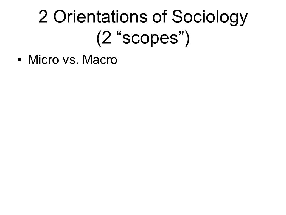 2 Orientations of Sociology (2 scopes )